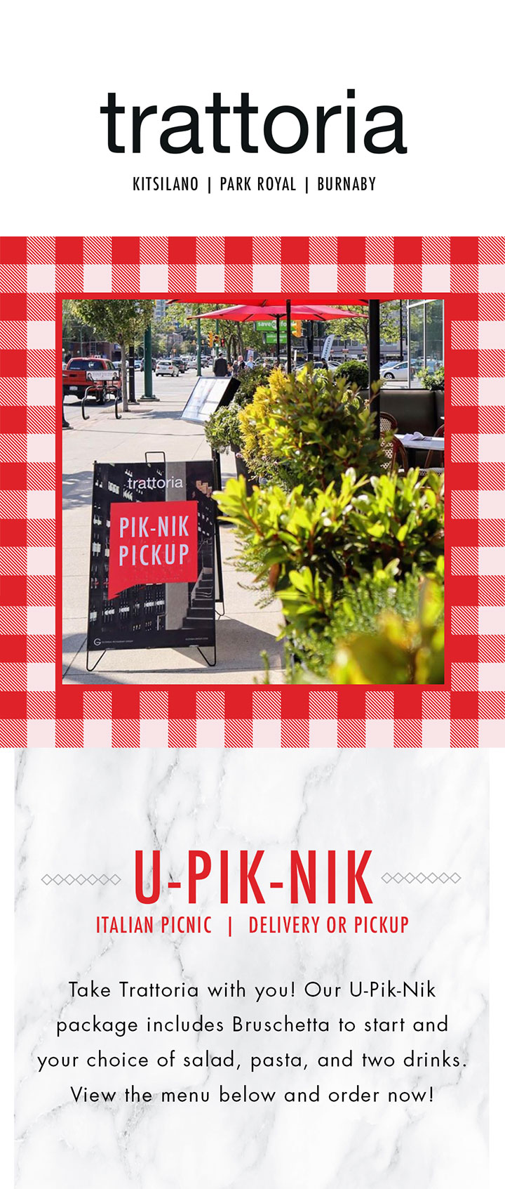 Take Trattoria with you on your summer adventures! Our U-Pik-Nik package includes Bruschetta to start and your choice of salad, pasta, and two drinks. View the menu  below and order now!