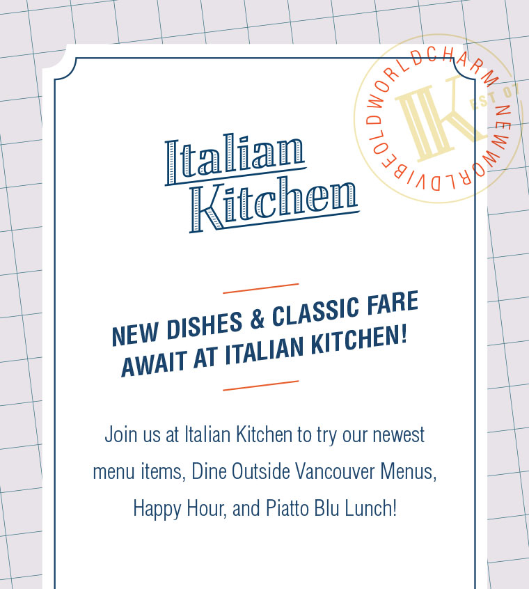 Join us at Italian Kitchen to try our newest  menu items, Dine Outside Vancouver Menus,  Happy Hour, and Piatto Blu Lunch!