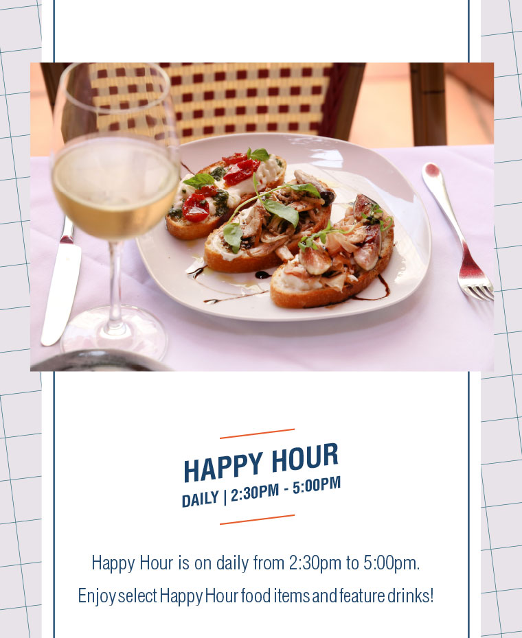 Happy Hour is on daily from 2:30pm to 5:00pm.  Enjoy select Happy Hour food items and feature drinks!