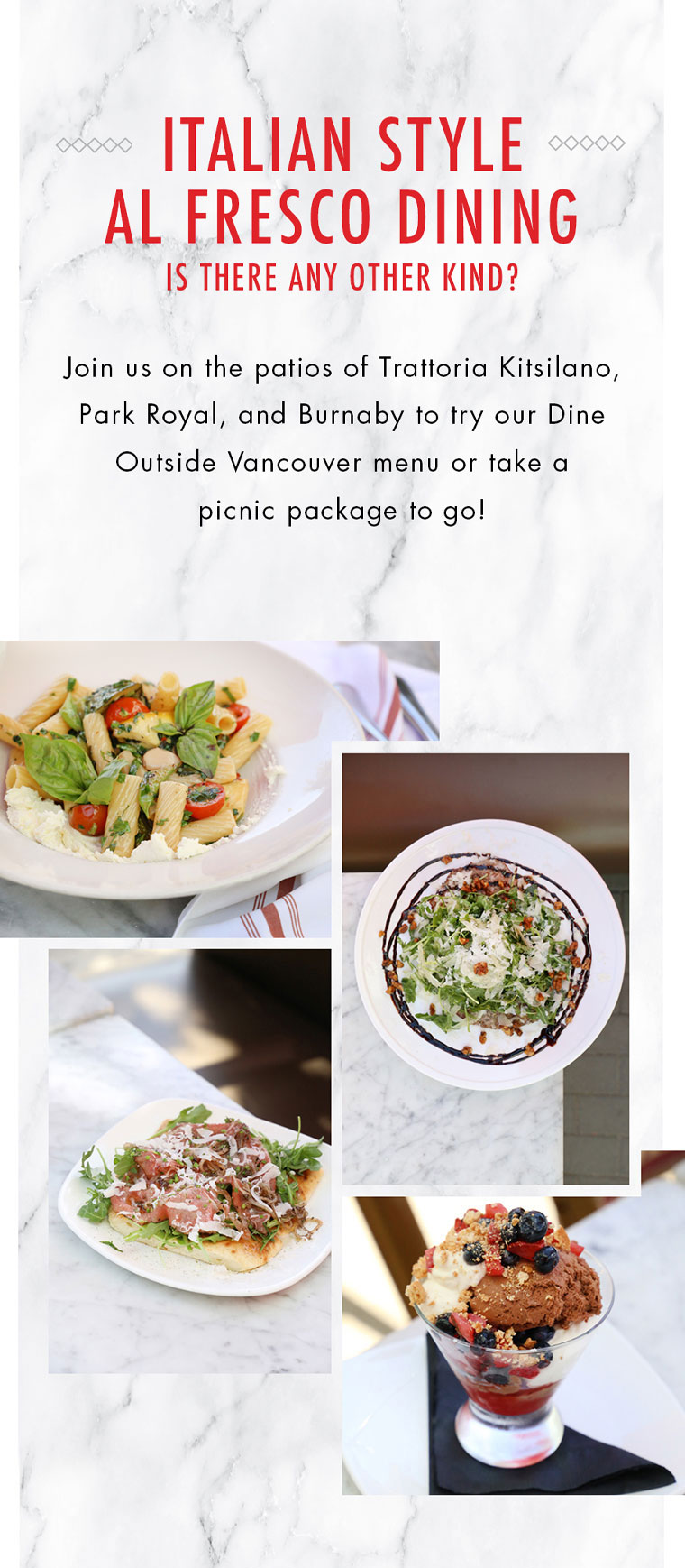 Join us on the sunny patios of Trattoria Kitsilano, Park Royal, and Burnaby to try our Dine Outside Vancouver menu or take a  picnic package to go!