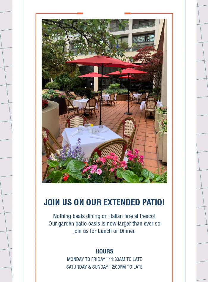 JOIN US ON OUR EXTENDED PATIO! Nothing beats dining on Italian fare al fresco!  Our garden patio oasis is now larger than ever so join us for Lunch or Dinner.