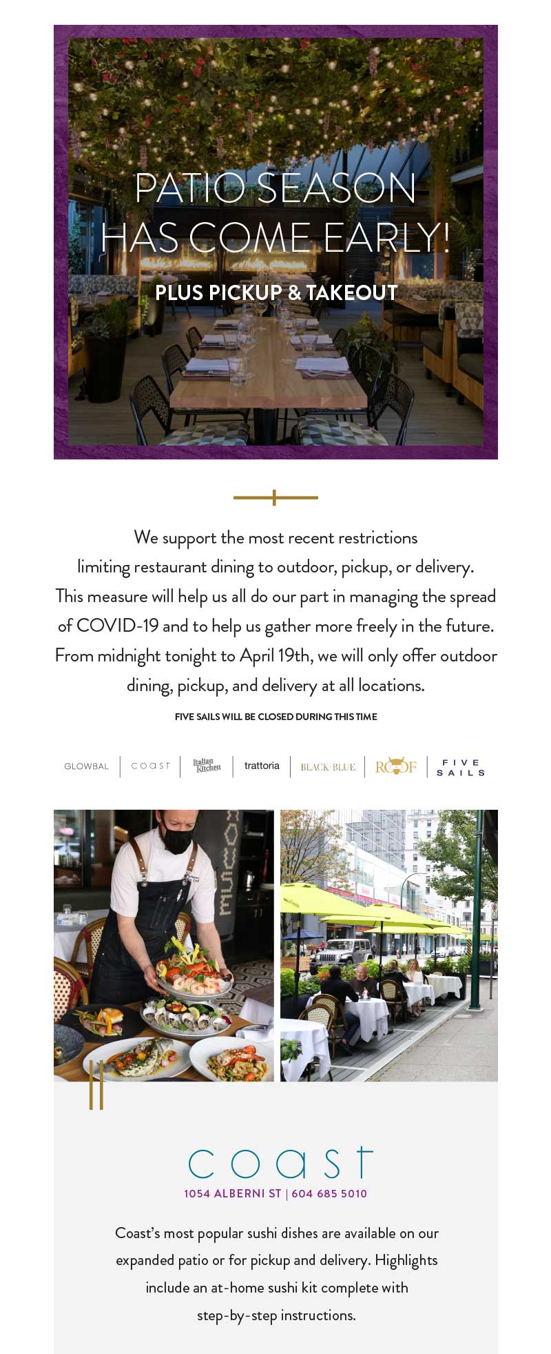 We support the most recent restrictions  limiting restaurant dining to outdoor, pickup, or delivery.  This measure will help us all do our part in managing the spread of COVID-19 and to help us gather more freely in the future.  From midnight tonight to April 19th, we will only offer outdoor dining, pickup, and delivery at all locations.