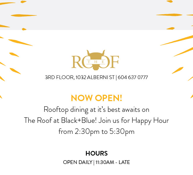 NOW OPEN! Rooftop dining at it's best awaits on The Roof at Black+Blue! Join us for Happy Hour from 2:30pm to 5:30pm